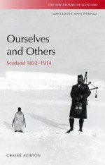 Ourselves and Others: Scotland 1832-1914 - Cora Kaplan, Graeme Morton, Constantin V. Boundas
