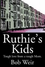 Ruthie's Kids: Tough Love from a Tough Mom - Bob Weir