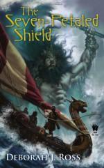 The Seven-Petaled Shield - Deborah J. Ross