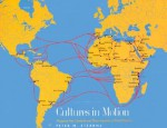 Cultures in Motion: Mapping Key Contacts and Their Imprints in World History - Peter N. Stearns