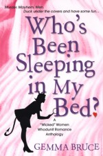 Who's Been Sleeping In My Bed?: A Wicked Women Whodunit Anthology - Gemma Bruce