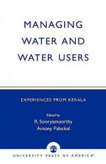 Managing Water and Water Users: Experiences from Kerala - R. Sooryamoorthy