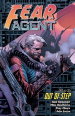 Fear Agent Volume 6: Out of Step - Rick Remender, Mike Hawthorne, Tony Moore, John Lucas