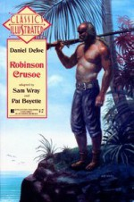 Robinson Crusoe (Classics Illustrated, #23) - Daniel Defoe, Bill Wray, Pat Boyette, Sam Wray