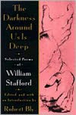 The Darkness Around Us is Deep: Selected Poems - William Edgar Stafford, Robert Bly