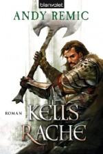 Kells Rache: Roman (German Edition) - Andy Remic, Wolfgang Thon