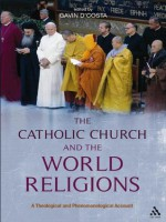 Catholic Church and the World Religions: A Theological and Phenomenological Account - Gavin D'Costa, Stratford Caldecott, Martin Ganeri, Roy H. Schoeman, Christian W. Troll, Paul Williams