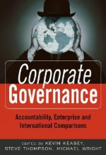 Corporate Governance: Accountability, Enterprise and International Comparisons - Kevin Keasey, Steven Thompson, Michael Wright