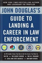 John Douglas's Guide to Landing a Career in Law Enforcement - John E. (Edward) Douglas