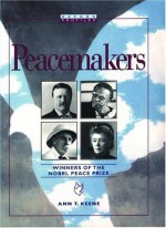 Peacemakers: Winners of the Nobel Peace Prize - Ann T. Keene