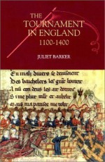 The Tournament In England, 1100 1400 - Juliet Barker