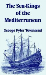 The Sea-Kings of the Mediterranean - George Fyler Townsend