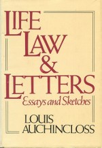 Life, Law and Letters: Essays and Sketches - Louis Auchincloss