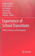 Experience of School Transitions: Policies, Practice and Participants - Stephen Billett, Greer Johnson, Sue Thomas