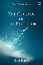 The Crusade of the Excelsior - Bret Harte