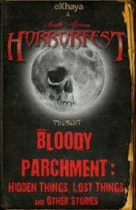 Bloody Parchment: Hidden Things, Lost Things and Other Stories - Nerine Dorman, Lee Mather, Benjamin Knox, S.L. Schmitz, Joan De La Haye, Austin Malone