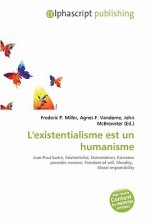 L'Existentialisme Est Un Humanisme - Frederic P. Miller, Agnes F. Vandome, John McBrewster
