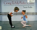 Going to My Ballet Class - Susan Kuklin