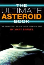 Ultimate Asteroid Book: The Inside Story on the Threat from the Skies - Mary A. Barnes, Kathleen Duey