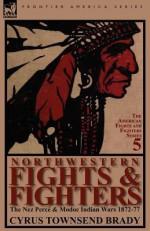 Northwestern Fights & Fighters: The Nez Perce & Modoc Indian Wars 1872-77 - Cyrus Townsend Brady