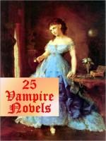 25 Favorite Vampire Novels and Stories - Bram Stoker, George Sylvester Viereck, Algernon Blackwood, James Malcolm Rymer
