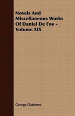 Novels and Miscellaneous Works of Daniel de Foe - Volume XIX - Daniel Defoe, George Chalmers