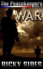 The Peacekeepers. Book 12. War - Ricky Sides, Frankie Sutton, Jason Merrick