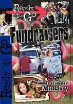 Ready-To-Go Fundraisers: 75 Ways to Fund Your Ministry - Todd Outcalt