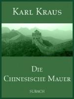 Die Chinesische Mauer (German Edition) - Karl Kraus, Eckhard Henkel