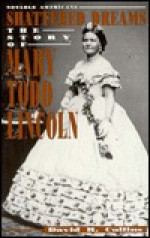 Shattered Dreams: The Story of Mary Todd Lincoln - David R. Collins