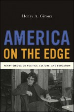 America on the Edge: Henry Giroux on Politics, Culture, and Education - Henry A. Giroux