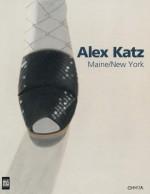 Alex Katz: Maine, New York - Carter Ratcliff, Alex Katz, Sharon Corwin