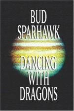 Dancing with Dragons - Bud Sparhawk