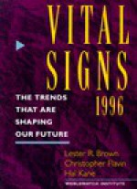 Vital Signs 1996: The Trends That Are Shaping Our Future - Lester Russell Brown, Christopher Flavin, Hal Kane