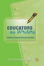 Educators as Writers: Publishing for Personal and Professional Development - Carol Smallwood, Gloria Nixon-John