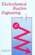 Electrochemical Reaction Engineering - Keith Scott