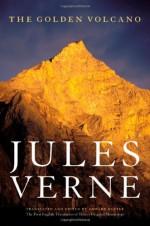 The Golden Volcano: The First English Translation of Verne's Original Manuscript - Jules Verne, Olivier Dumas, Edward Baxter