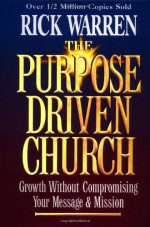 The Purpose Driven Church: Every Church Is Big in God's Eyes - Rick Warren