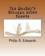 The Monkey's Grandma Loves Cheese - Philip Edwards, Pamela Wray