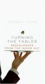 Turning the Tables: Restaurants from the Inside Out - Steven A. Shaw