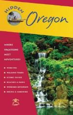 Hidden Oregon: Including Portland, the Coast, Cascades, and Columbia River Gorge - Maria Lenhart