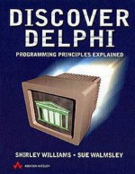 Discover Delphi: Programming Principles Explained - Shirley Williams