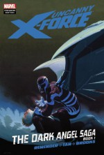 Uncanny X-Force: The Dark Angel Saga, Book 1 - Rick Remender, Jerome Opeña, Billy Tan, Mark Brooks, Dean White