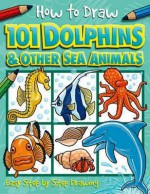 101 Dolphins and Other Sea Animals (How to Draw) - Dan Green, Simon Mugford