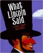 What Lincoln Said - Sarah L. Thomson, James E. Ransome