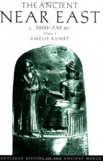 The Ancient Near East c. 3000-330 BC, Vol. 1 (Routledge History of the Ancient World) - Amélie Kuhrt