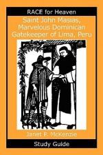 Saint John Masias, Marvelous Dominican Gatekeeper of Lima, Peru Study Guide - Janet P. McKenzie