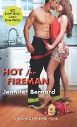 Hot for Fireman: A Bachelor Firemen Novel - Jennifer Bernard