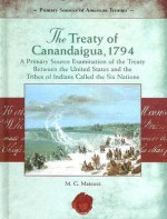 The Treaty of Canandaigua, 1794:: A Primary Source Examination of the Treaty Between the United States and the Tribes of Indians Called the Six Nations - M. G. Mateusz, Meg Greene