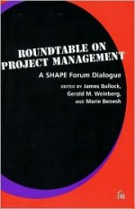 Roundtable on Project Management: A Shape Forum Dialogue - Gerald M. Weinberg, James Bullock, Marie Benesh